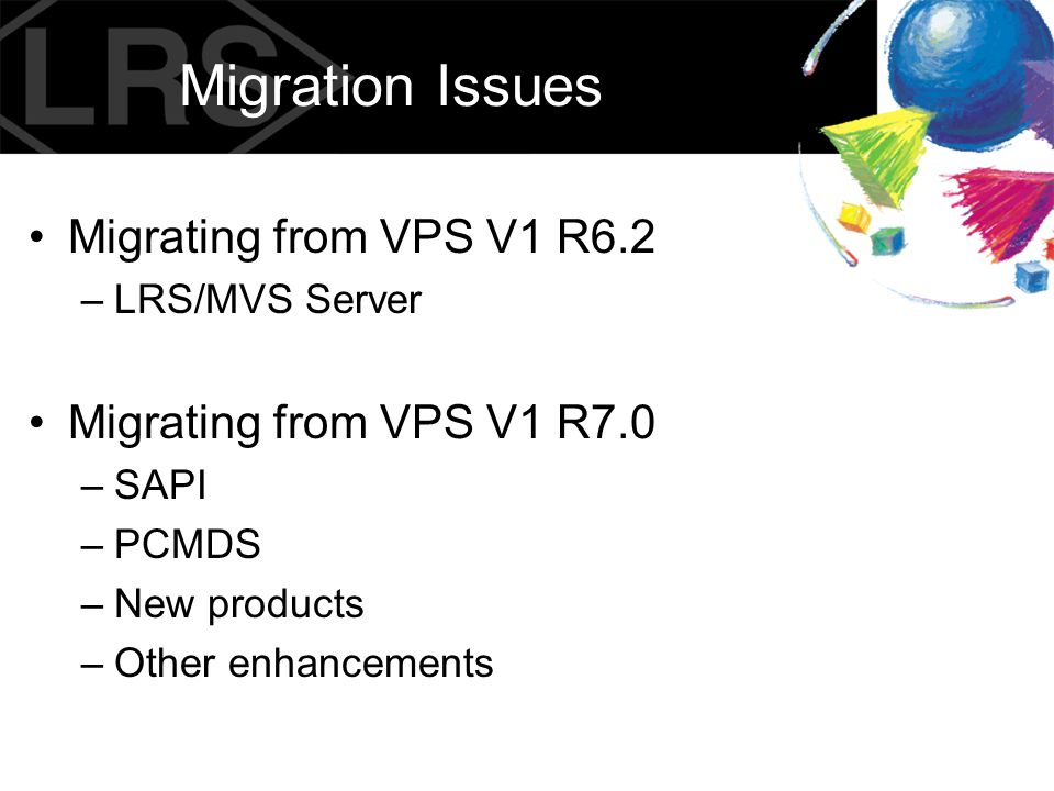 Migration Issues Migrating from VPS V1 R6.2 Migrating from VPS V1 R7.0
