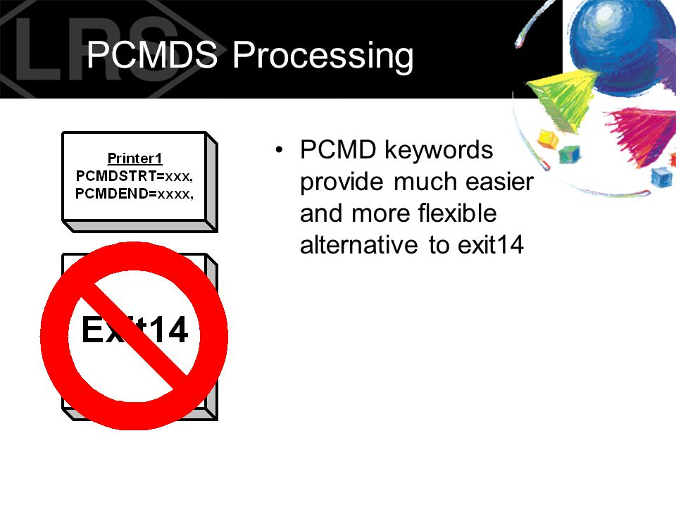PCMDS Processing PCMD keywords provide much easier and more flexible alternative to exit14
