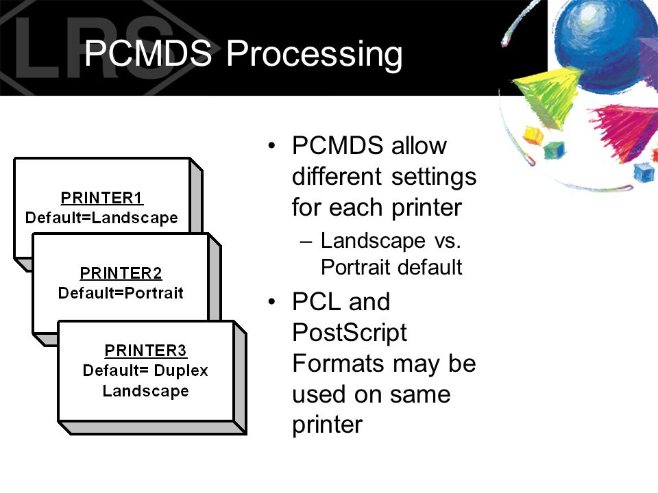 PCMDS Processing PCMDS allow different settings for each printer