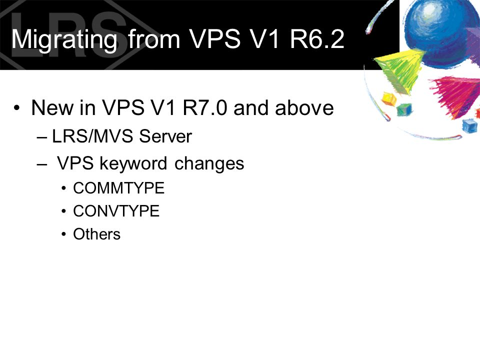 Migrating from VPS V1 R6.2 New in VPS V1 R7.0 and above LRS/MVS Server
