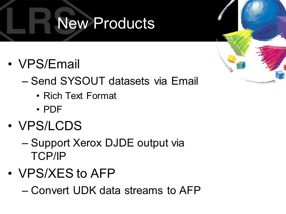 New Products VPS/Email VPS/LCDS VPS/XES to AFP