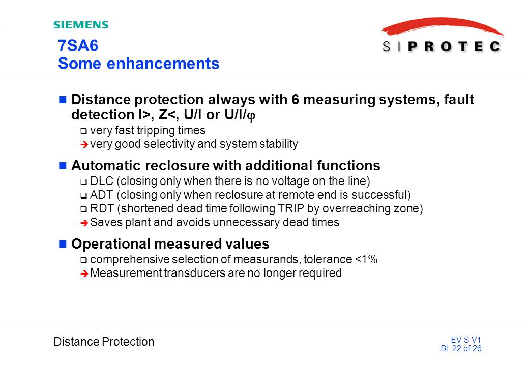 7SA6 Some enhancements Distance protection always with 6 measuring systems, fault detection I>, Z<, U/I or U/I/
