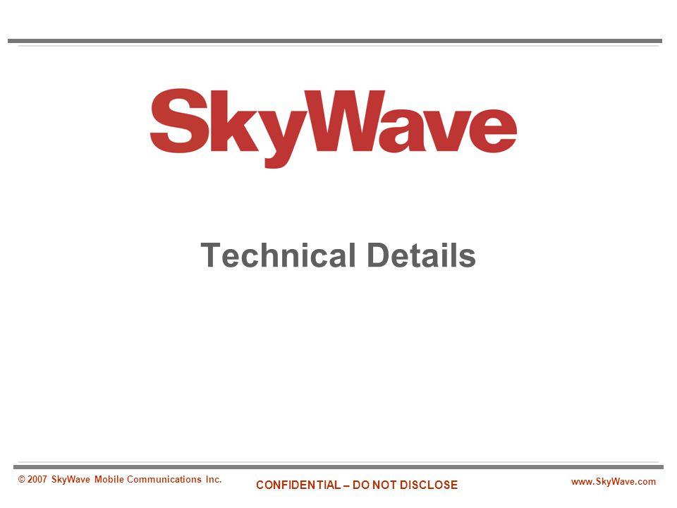Technical Details © 2007 SkyWave Mobile Communications Inc.