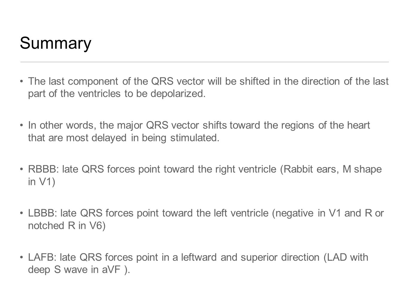 Summary The last component of the QRS vector will be shifted in the direction of the last part of the ventricles to be depolarized.