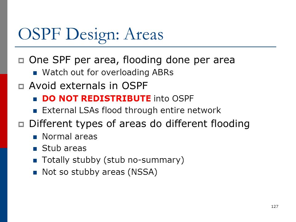 OSPF Design: Areas One SPF per area, flooding done per area