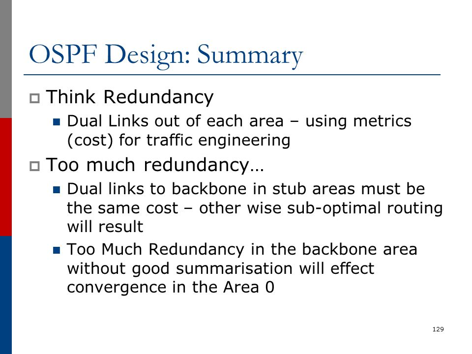 OSPF Design: Summary Think Redundancy Too much redundancy…