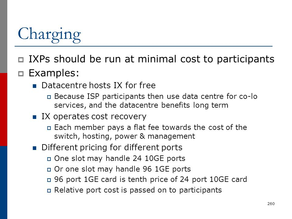 Charging IXPs should be run at minimal cost to participants Examples:
