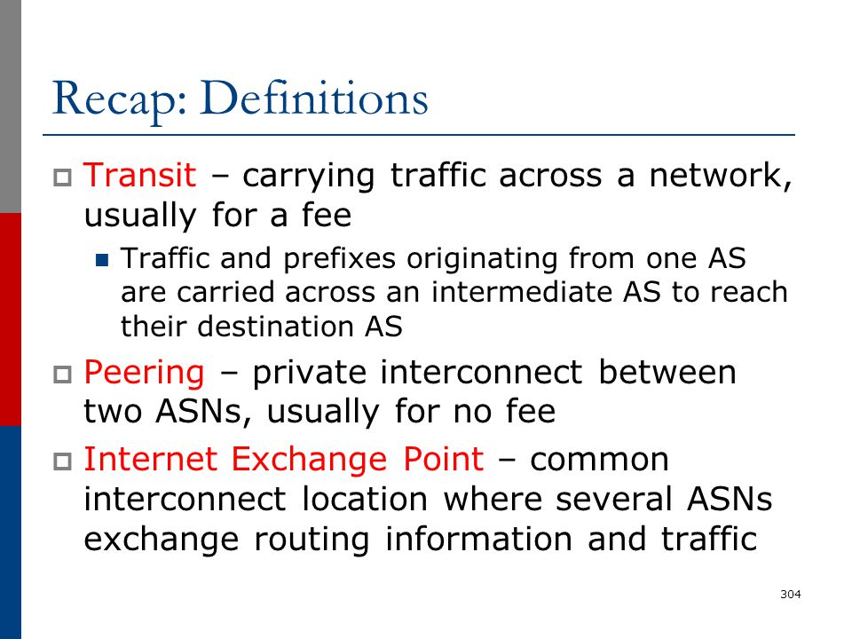 Recap: Definitions Transit – carrying traffic across a network, usually for a fee.
