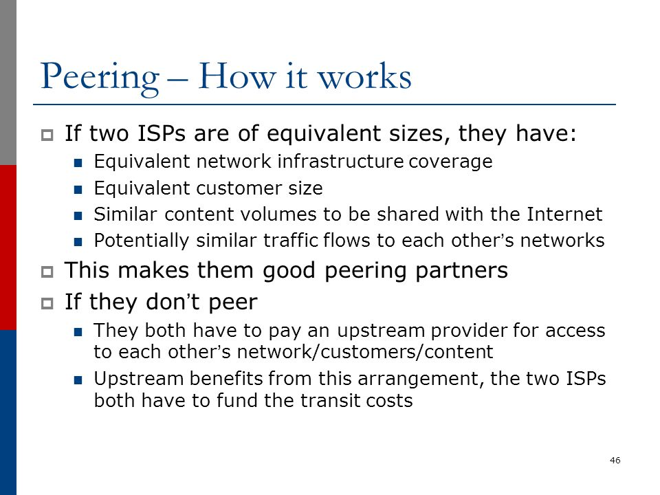 Peering – How it works If two ISPs are of equivalent sizes, they have: