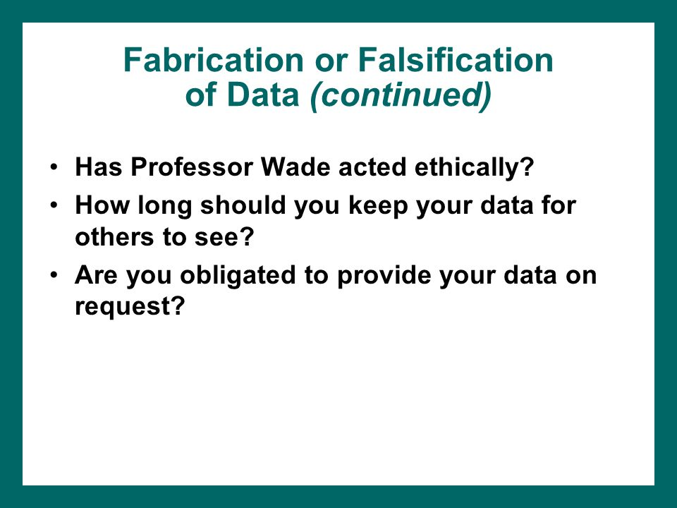 Fabrication or Falsification of Data (continued)