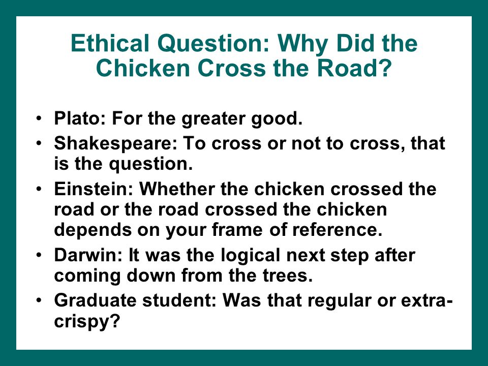 Ethical Question: Why Did the Chicken Cross the Road