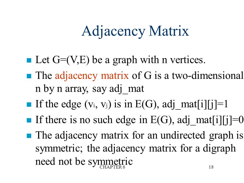 Adjacency Matrix Let G=(V,E) be a graph with n vertices.