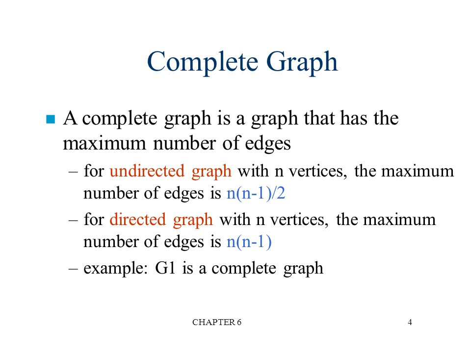 Complete Graph A complete graph is a graph that has the maximum number of edges.