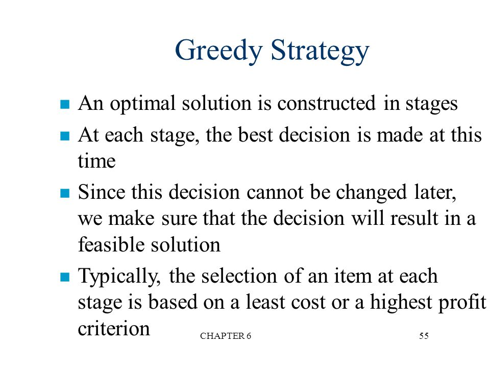 Greedy Strategy An optimal solution is constructed in stages