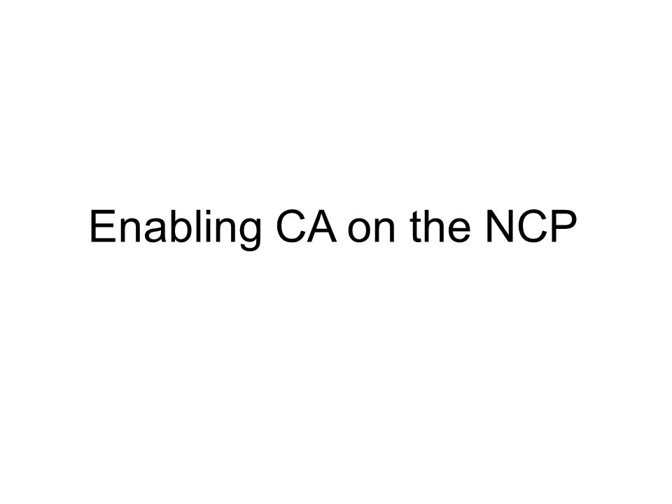 Enabling CA on the NCP
