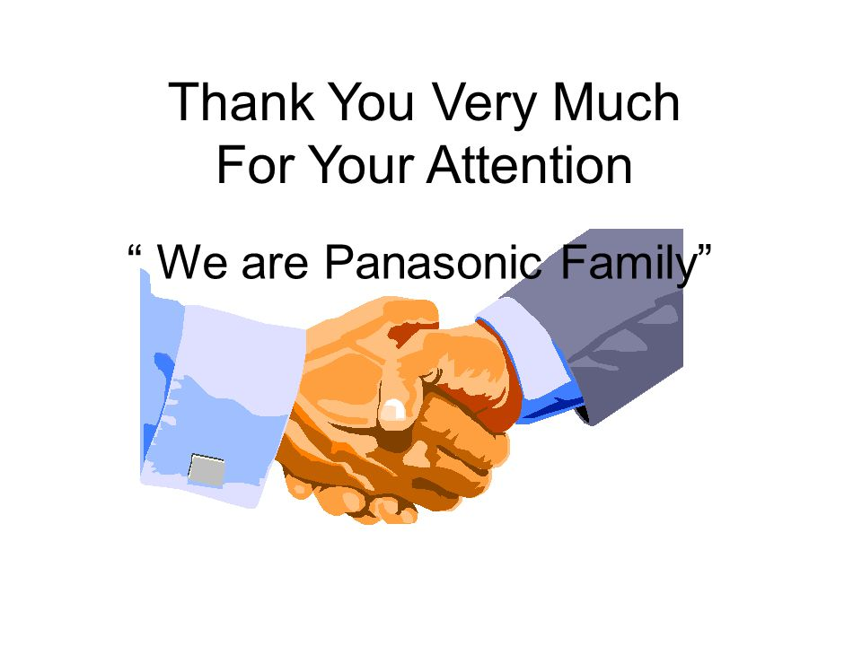 Thank You Very Much For Your Attention We are Panasonic Family