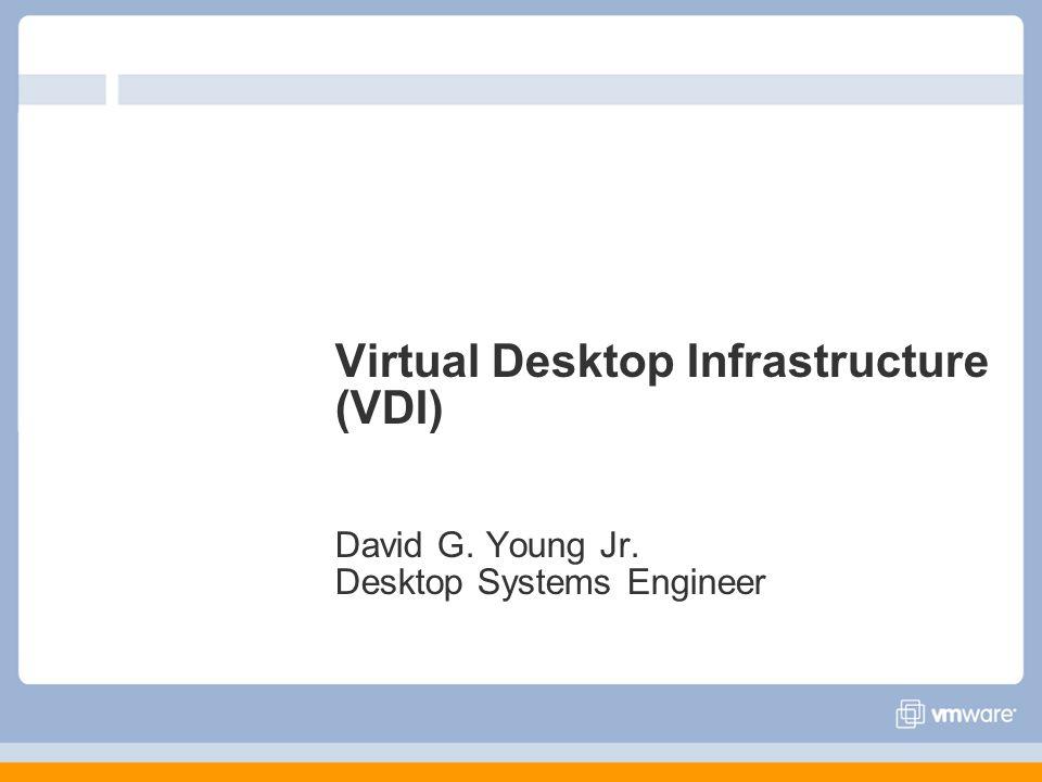 Virtual Desktop Infrastructure (VDI) David G. Young Jr