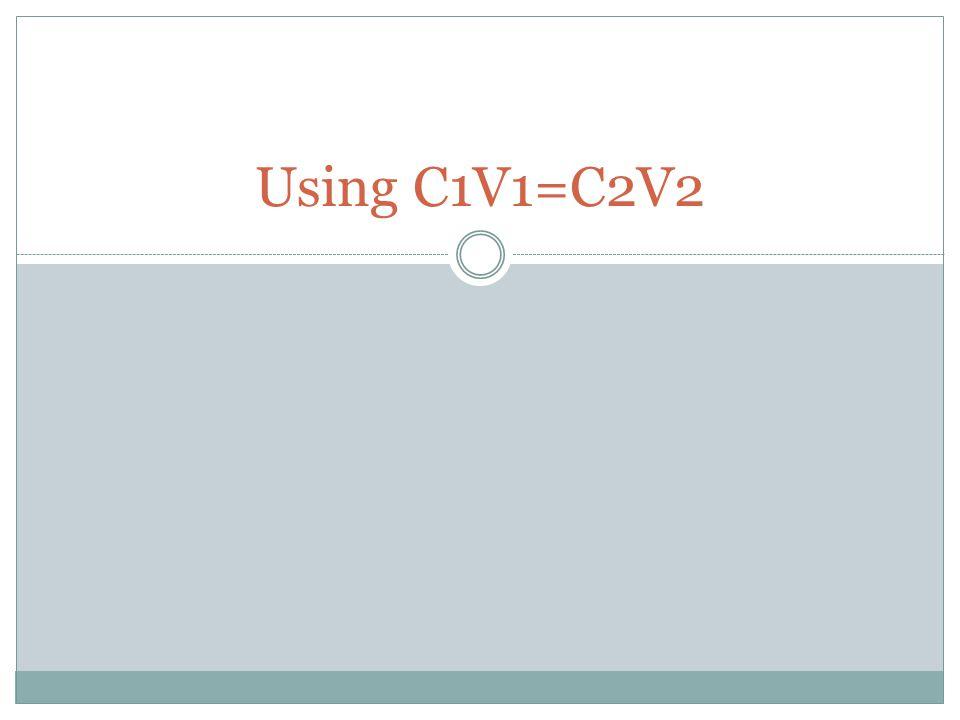 Using C1V1=C2V2