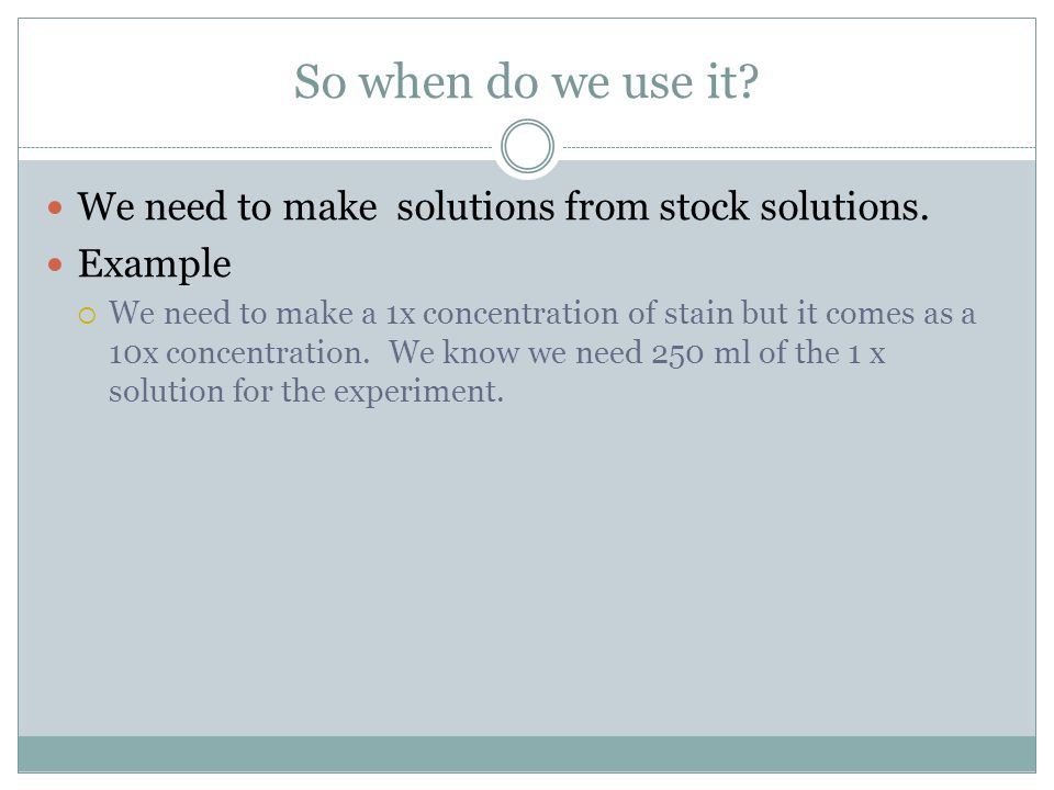 So when do we use it We need to make solutions from stock solutions.