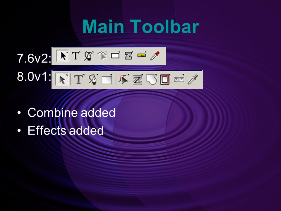 Main Toolbar 7.6v2: 8.0v1: Combine added Effects added