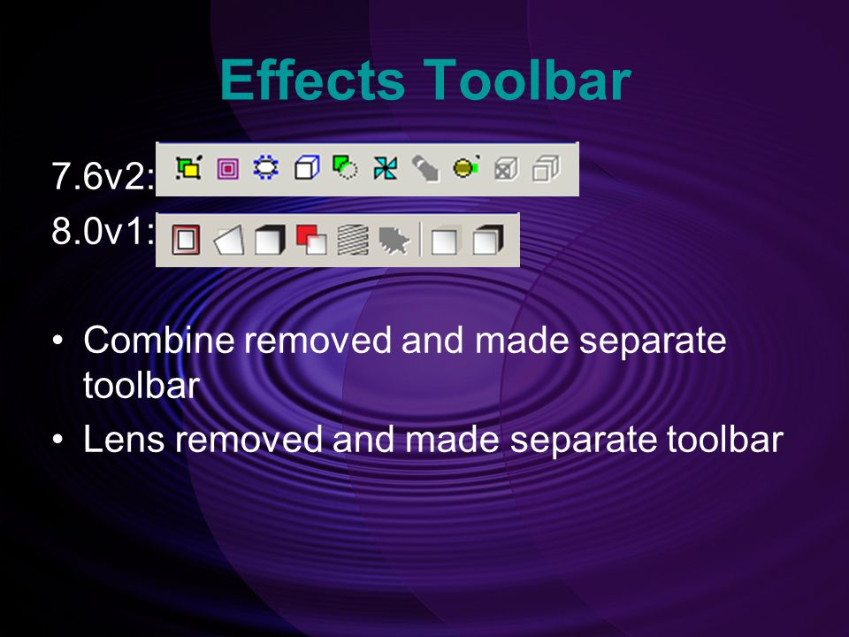 Effects Toolbar 7.6v2: 8.0v1: Combine removed and made separate toolbar.