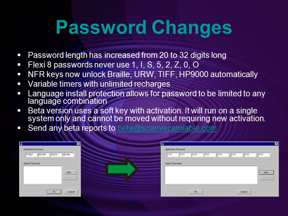 Password Changes Password length has increased from 20 to 32 digits long. Flexi 8 passwords never use 1, I, S, 5, 2, Z, 0, O.