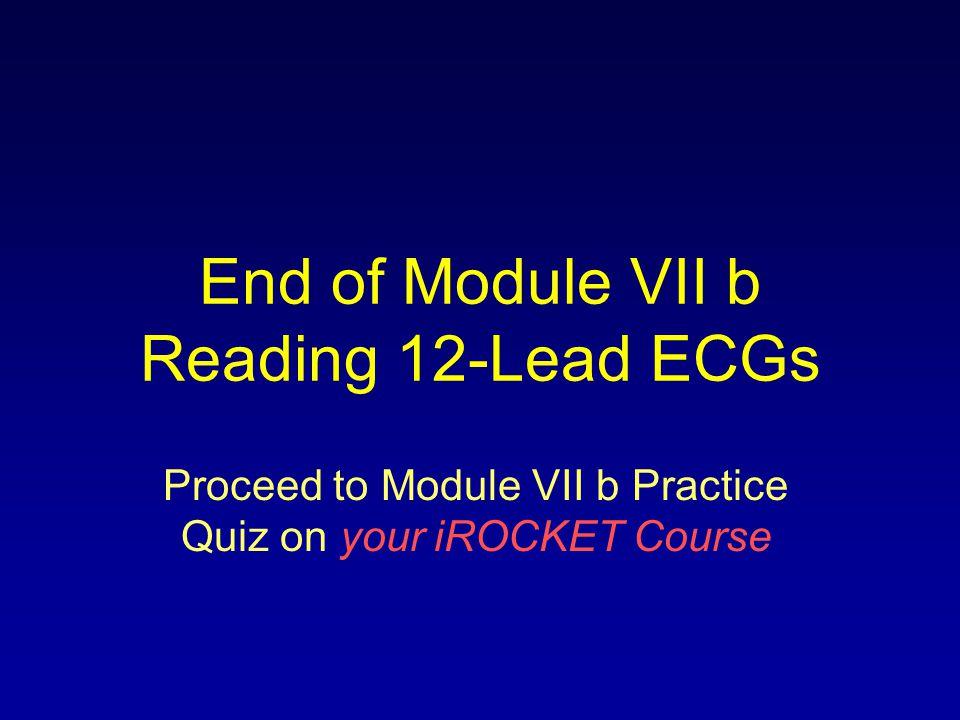 End of Module VII b Reading 12-Lead ECGs