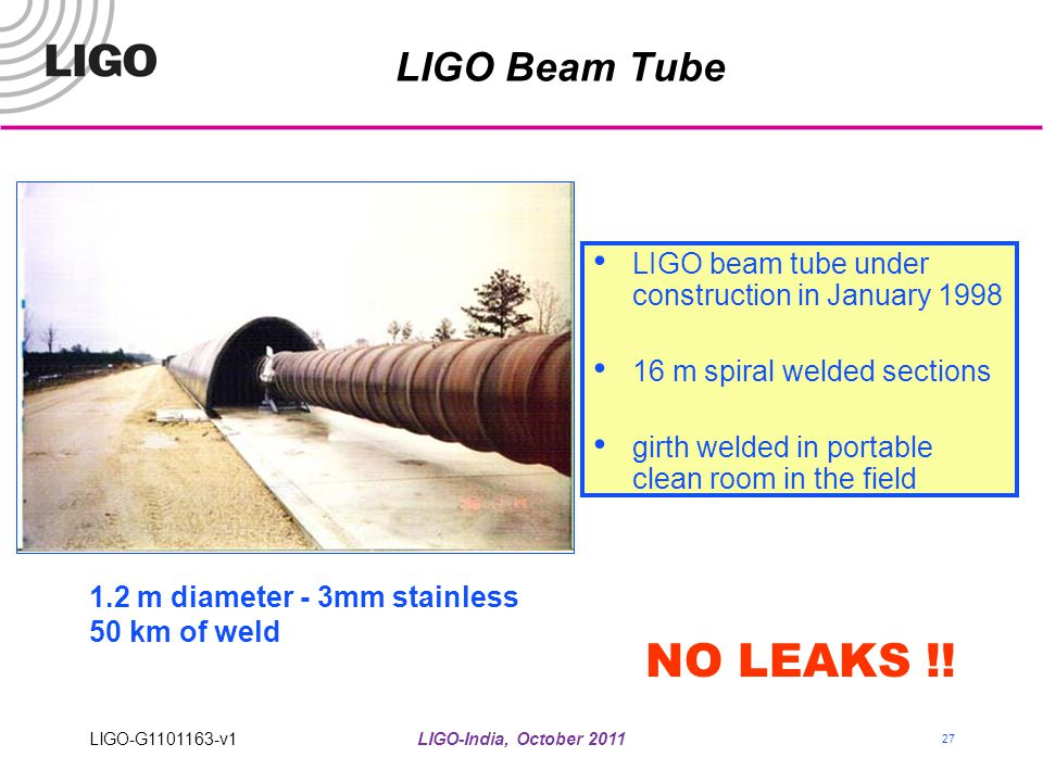 LIGO Beam Tube LIGO beam tube under construction in January 1998. 16 m spiral welded sections. girth welded in portable clean room in the field.
