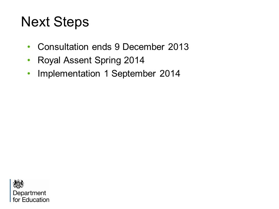 Next Steps Consultation ends 9 December 2013 Royal Assent Spring 2014