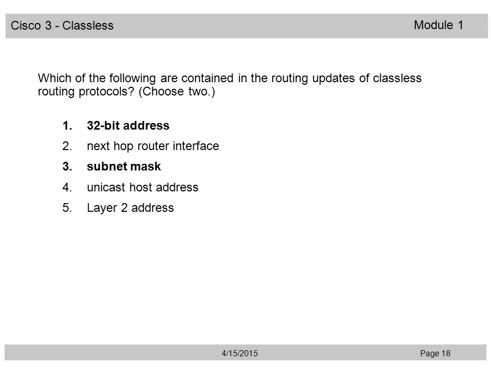Which of the following are contained in the routing updates of classless routing protocols (Choose two.)