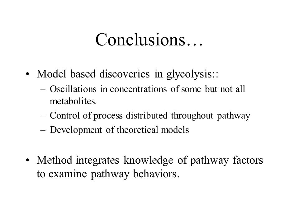 Conclusions… Model based discoveries in glycolysis::
