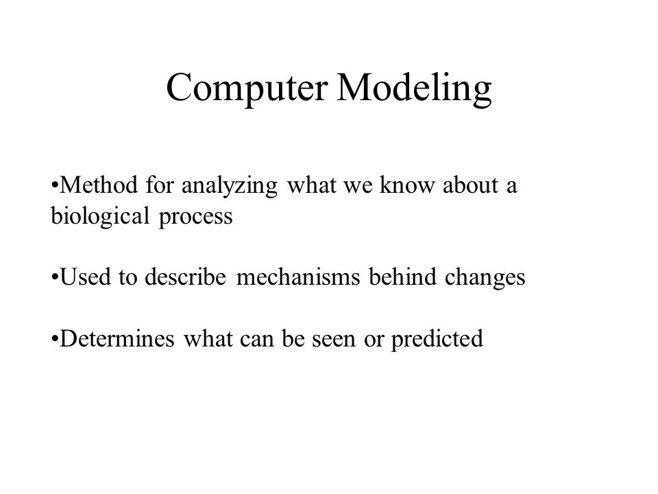 Computer Modeling Method for analyzing what we know about a biological process. Used to describe mechanisms behind changes.