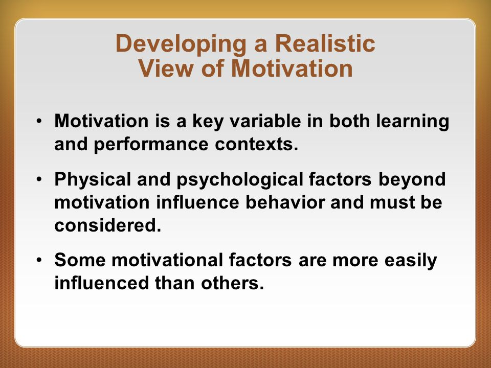 Developing a Realistic View of Motivation