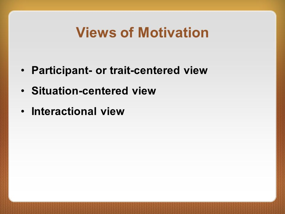 Views of Motivation Participant- or trait-centered view