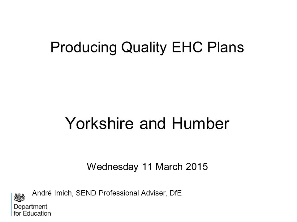 Producing Quality EHC Plans Yorkshire and Humber Wednesday 11 March 2015