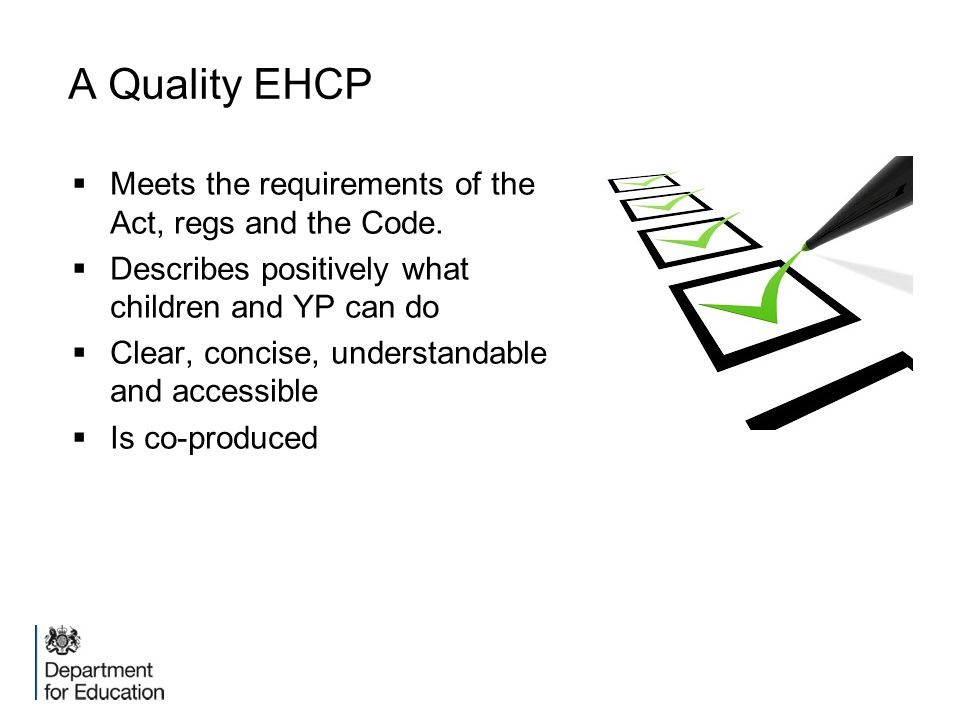A Quality EHCP Meets the requirements of the Act, regs and the Code.