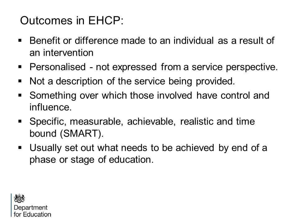 Outcomes in EHCP: Benefit or difference made to an individual as a result of an intervention.