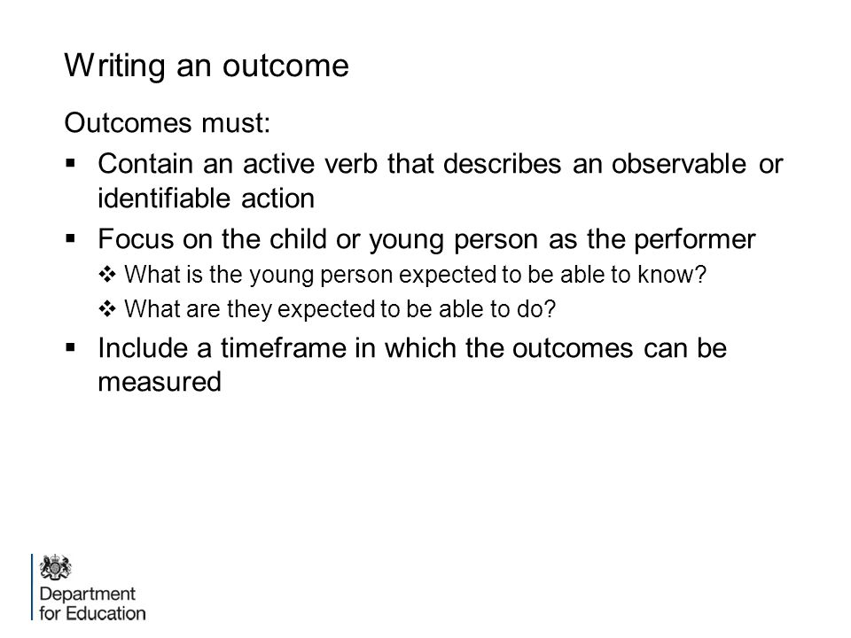 Writing an outcome Outcomes must: