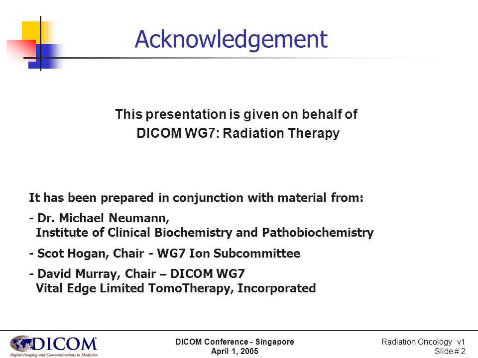 This presentation is given on behalf of DICOM WG7: Radiation Therapy
