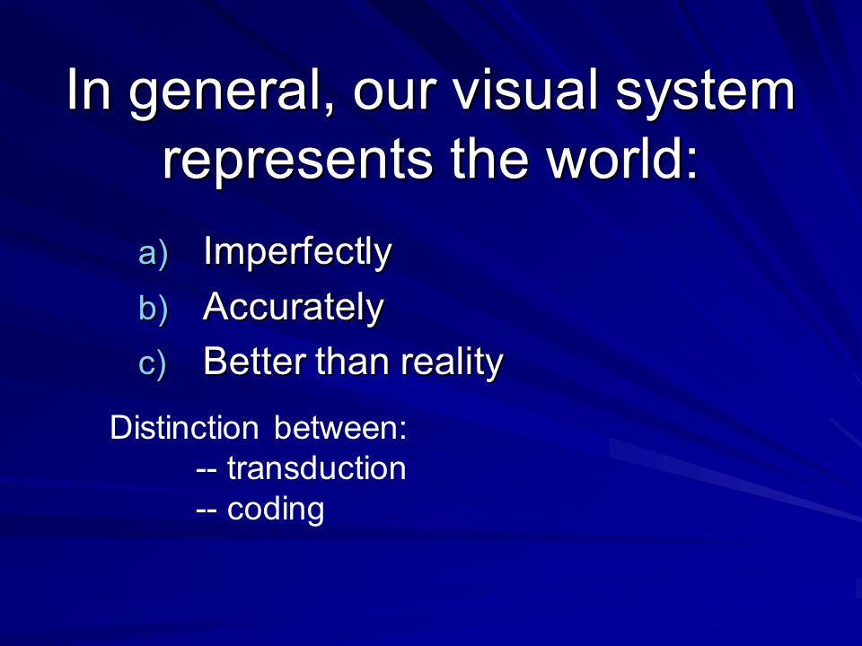 In general, our visual system represents the world: