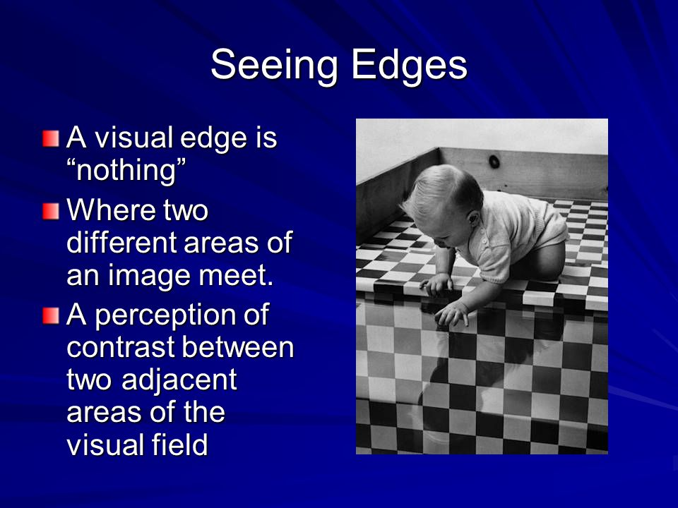 Seeing Edges A visual edge is nothing