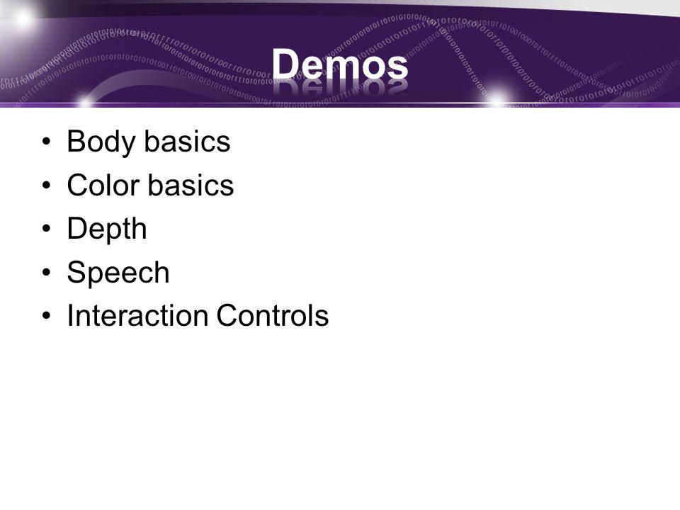 Demos Body basics Color basics Depth Speech Interaction Controls