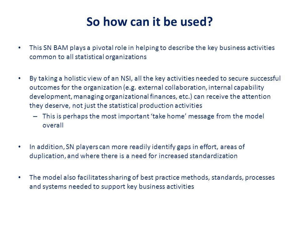 So how can it be used This SN BAM plays a pivotal role in helping to describe the key business activities common to all statistical organizations.