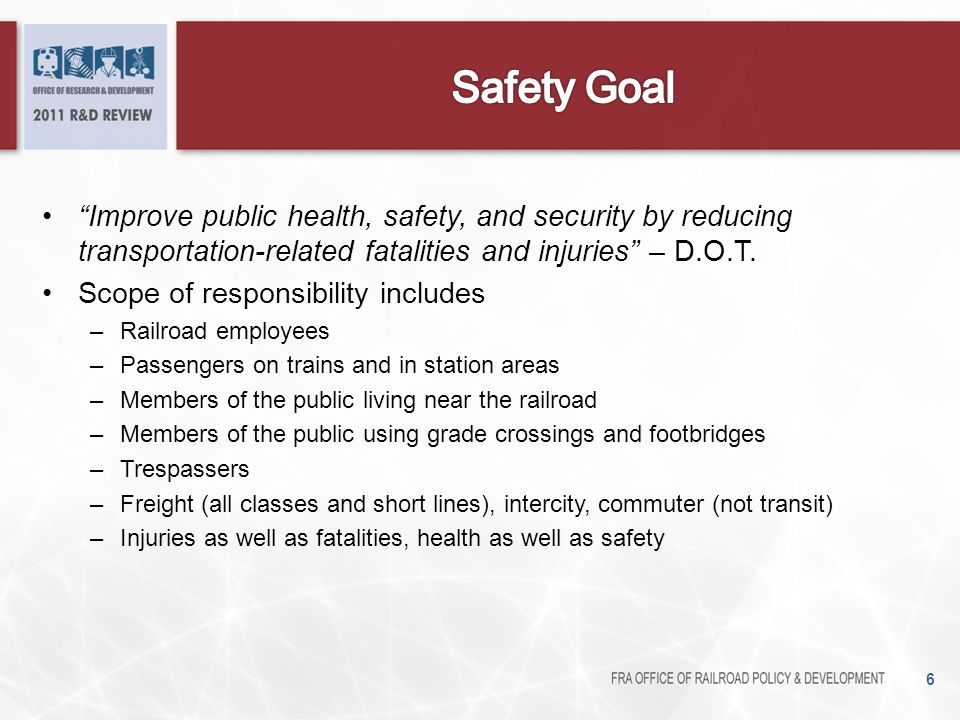 Safety Goal Improve public health, safety, and security by reducing transportation-related fatalities and injuries – D.O.T.