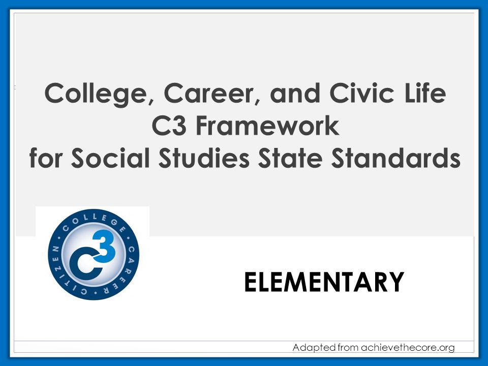 College, Career, and Civic Life C3 Framework for Social Studies State Standards