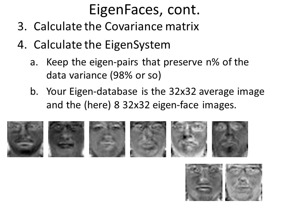 EigenFaces, cont. Calculate the Covariance matrix