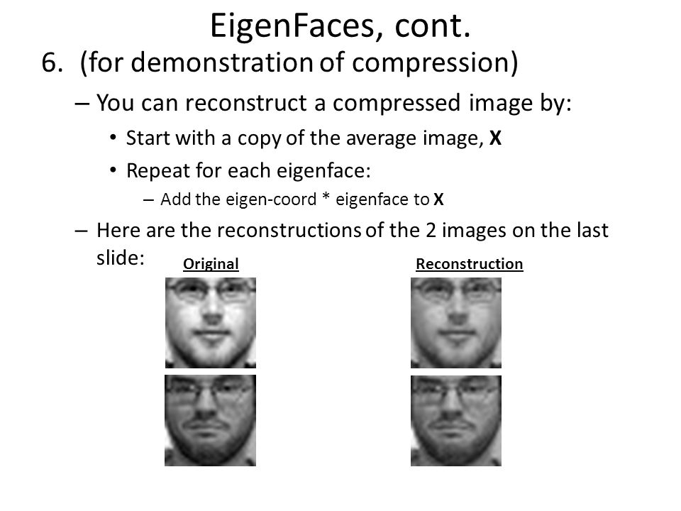 EigenFaces, cont. (for demonstration of compression)