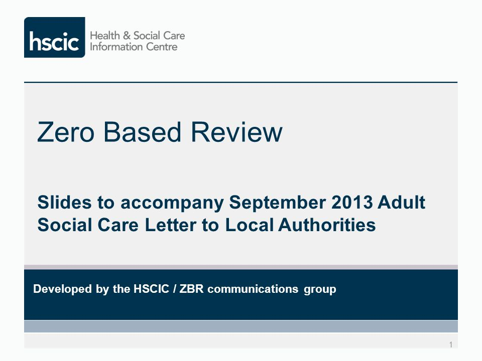 Zero Based Review Slides to accompany September 2013 Adult Social Care Letter to Local Authorities.