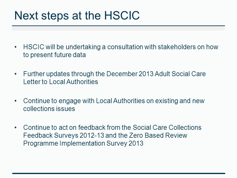 Next steps at the HSCIC HSCIC will be undertaking a consultation with stakeholders on how to present future data.