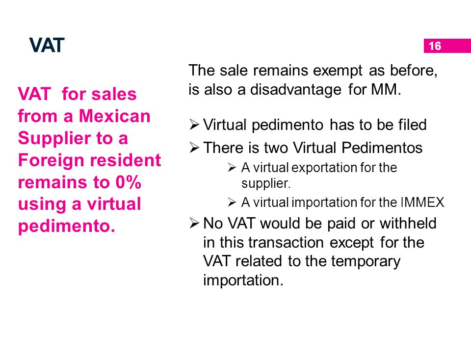 VAT The sale remains exempt as before, is also a disadvantage for MM. Virtual pedimento has to be filed.